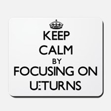 Keep Calm by focusing on U-Turns Mousepad