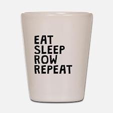 Eat Sleep Row Repeat Shot Glass