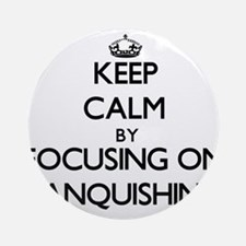 Keep Calm by focusing on Vanquish Ornament (Round)