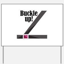Buckle Up! Yard Sign