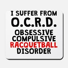 Obsessive Compulsive Racquetball Disorder Mousepad