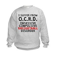 Obsessive Compulsive Racquetball Disorder Sweatshi