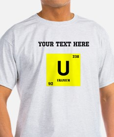 Custom Uranium T-Shirt
