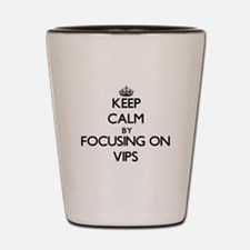 Keep Calm by focusing on Vips Shot Glass