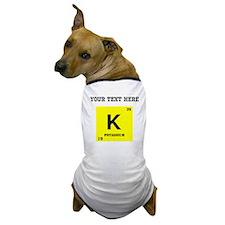 Custom Potassium Dog T-Shirt