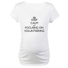 Keep Calm by focusing on Volunte Shirt