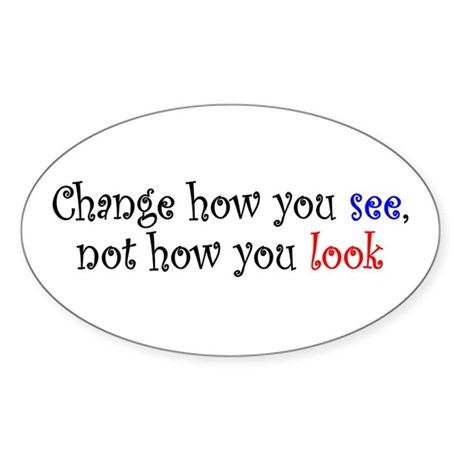 Change how you see... Oval Sticker