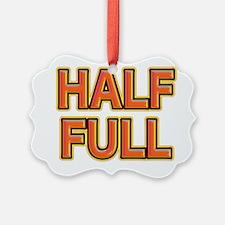 HALF FULL Ornament