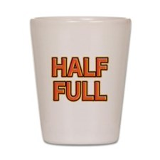 HALF FULL Shot Glass