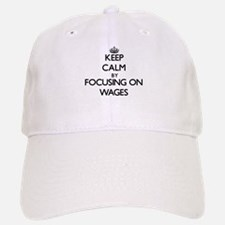 Keep Calm by focusing on Wages Baseball Baseball Cap
