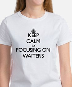 Keep Calm by focusing on Waiters T-Shirt