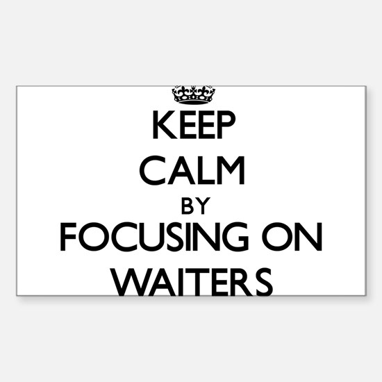 Keep Calm by focusing on Waiters Decal
