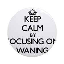 Keep Calm by focusing on Waning Ornament (Round)