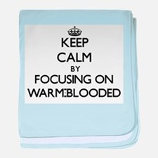 Keep Calm by focusing on Warm-Blooded baby blanket