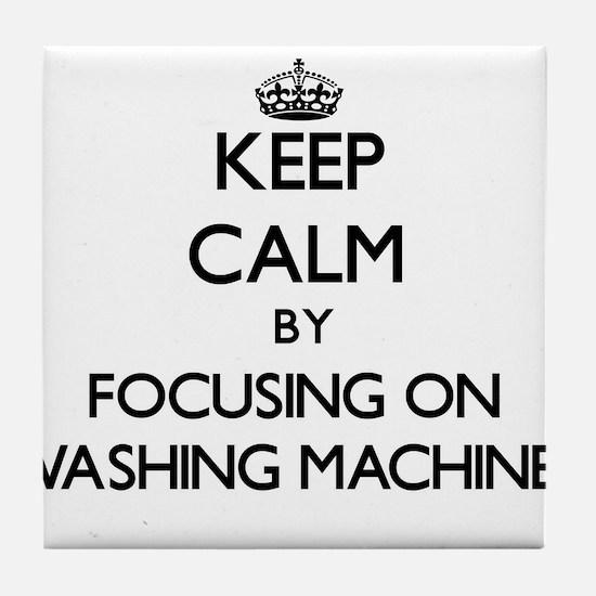 Keep Calm by focusing on Washing Mach Tile Coaster
