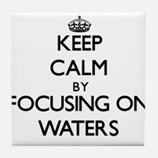 Keep Calm by focusing on Waters Tile Coaster