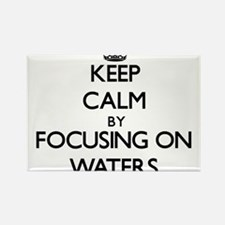 Keep Calm by focusing on Waters Magnets