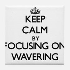 Keep Calm by focusing on Wavering Tile Coaster