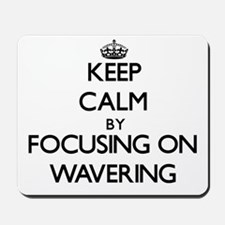 Keep Calm by focusing on Wavering Mousepad
