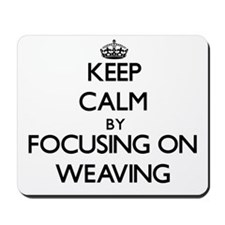 Keep Calm by focusing on Weaving Mousepad