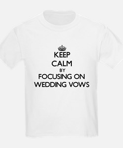 Keep Calm by focusing on Wedding Vows T-Shirt