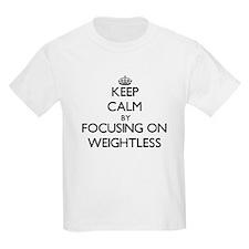 Keep Calm by focusing on Weightless T-Shirt