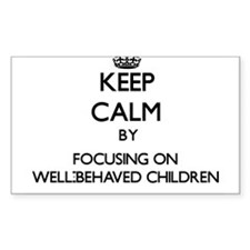 Keep Calm by focusing on Well-Behaved Chil Decal