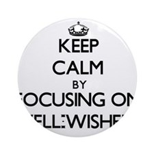 Keep Calm by focusing on Well-Wis Ornament (Round)