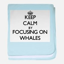 Keep Calm by focusing on Whales baby blanket