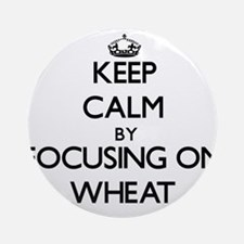 Keep Calm by focusing on Wheat Ornament (Round)