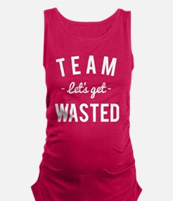 Team Let's Get Wasted Maternity Tank Top
