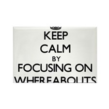 Keep Calm by focusing on Whereabouts Magnets