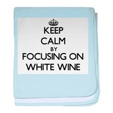 Keep Calm by focusing on White Wine baby blanket