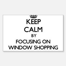 Keep Calm by focusing on Window Shopping Decal