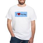 I LOVE MY DOG White T-Shirt