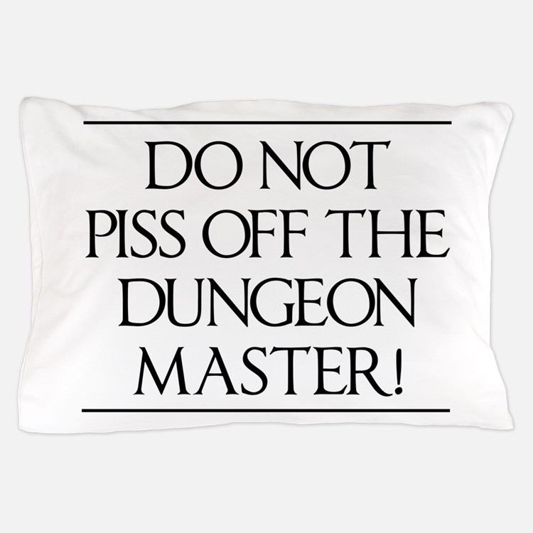 Do not piss off the dungeon master! Pillow Case