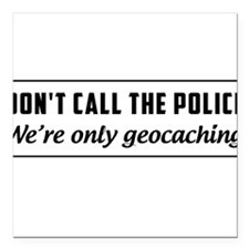 Don't call the police we're only geocaching Square