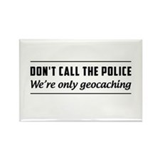Don't call the police we're only geocaching Magnet