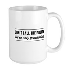 Don't call the police we're only geocaching Mugs