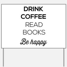 Drink coffee read books be happy Yard Sign