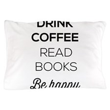 Drink coffee read books be happy Pillow Case