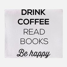 Drink coffee read books be happy Throw Blanket