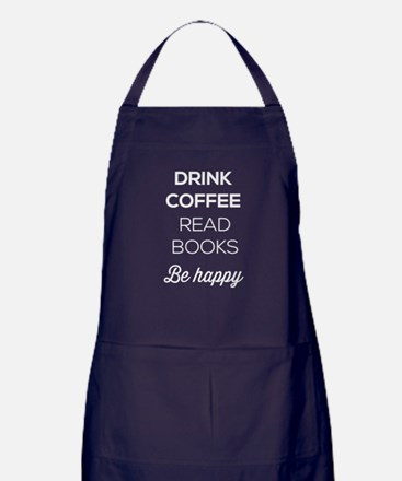 Drink coffee read books be happy Apron (dark)