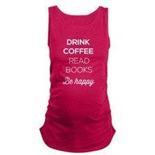 Drink coffee read books be happy Maternity Tank To
