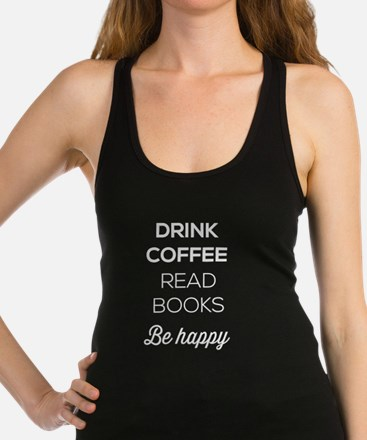 Drink coffee read books be happy Racerback Tank To