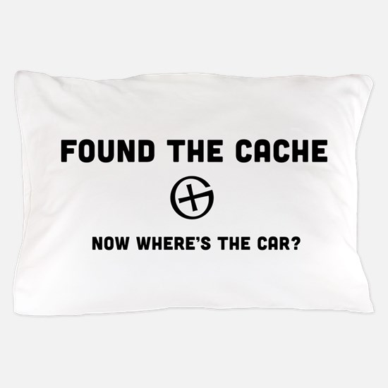 Found the cache now where's the car? Pillow Case