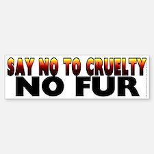 Say no to cruelty. No fur - Bumper Bumper Sticker