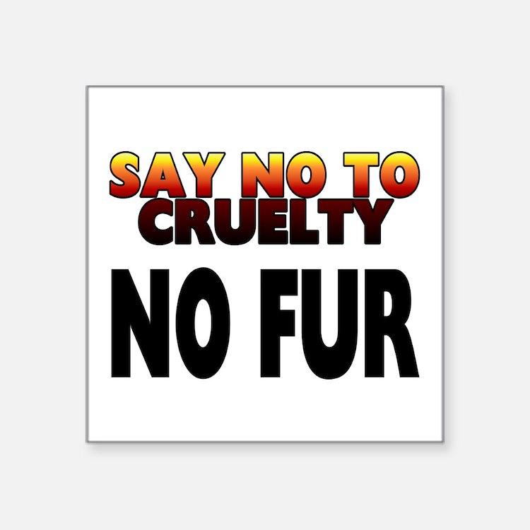 """Say no to cruelty. No fur - Square Sticker 3"""" x 3"""""""