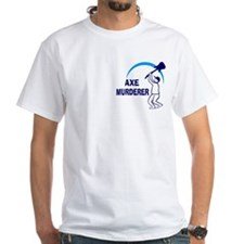 Axe Murderer White T-Shirt