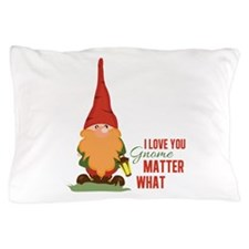 I Love You Gnome Pillow Case
